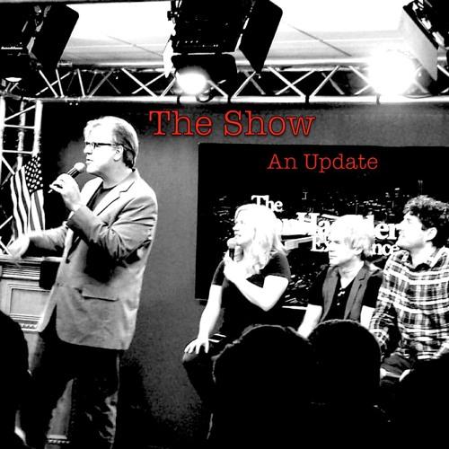 The Show - An Update