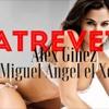 Atrevete- Alex Ginez Miguel Angel El Xodia