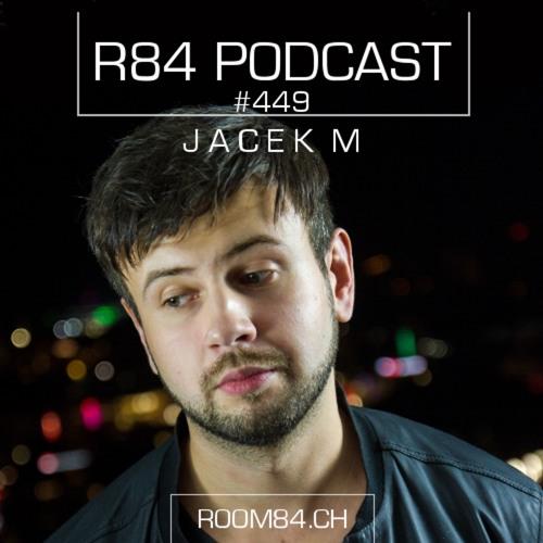R84 PODCAST449: JACEK M