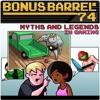Bonus Barrel Episode 74 - Gaming Myths and Legends (Part 1)