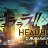 Headhunt - DURARARA!! X2 SHOU (English Cover By Y. Chang)