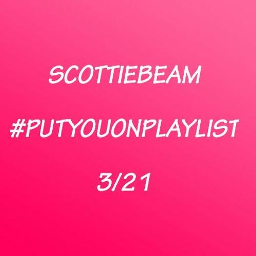 #PutYouOnPlaylist 3/21