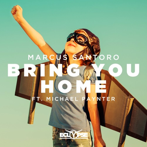 Marcus Santoro - Bring You Home ft. Michael Paynter