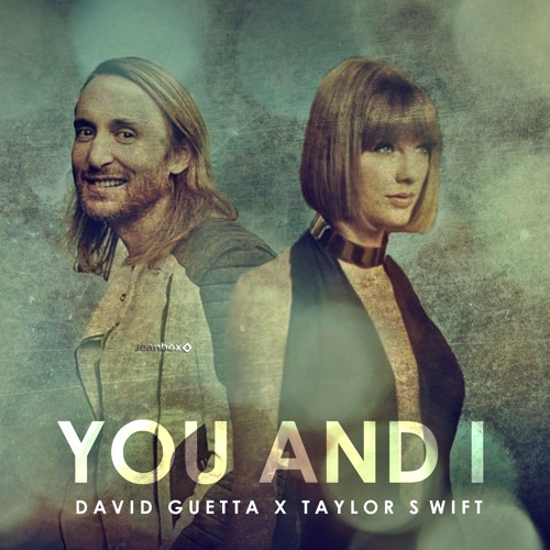 David Guetta ft  taylor Swift - You and i (New song 2016) by Jeanbox