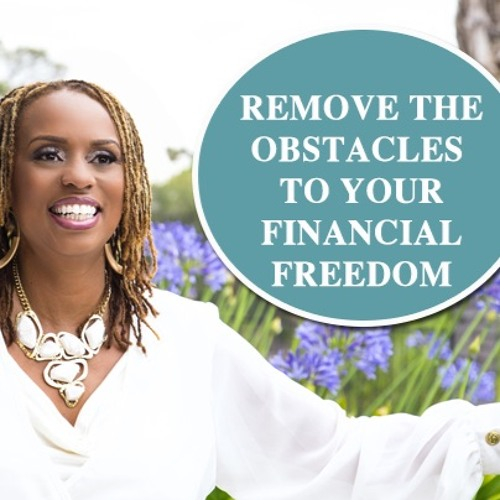 Remove The Obstacles To Your Financial Freedom