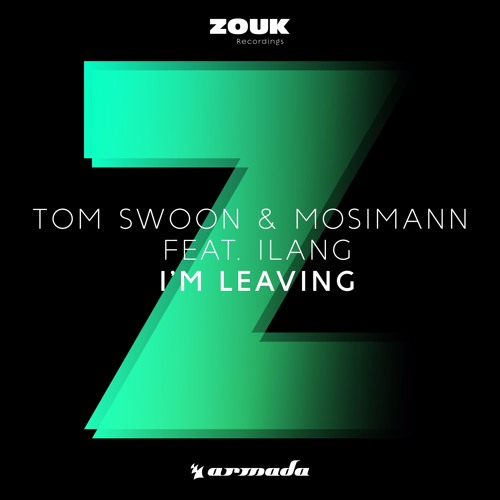 Tom Swoon & Mosimann Feat. Ilang - I'm Leaving [OUT NOW]