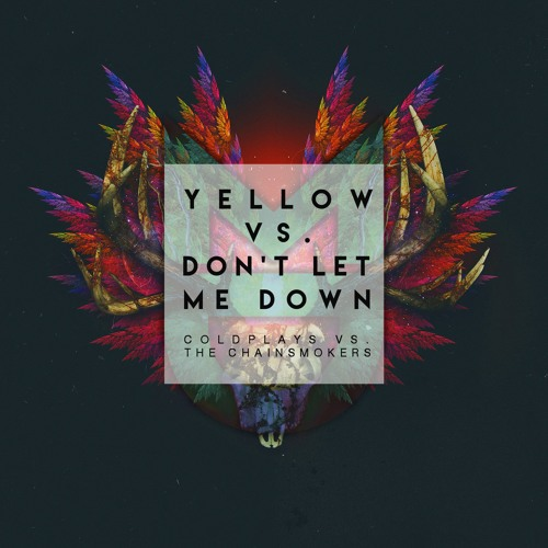 Coldplay Vs The Chainsmokers Yellow Vs Don T Let Me Down Mike Destiny Edit By Mike Destiny Edits Ii