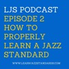 LJS 02- How to Properly Learn a Jazz Standard