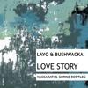 Layo & Bushwacka! - Love Story (Naccarati & Gorkiz Bootleg)