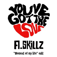 """You Got The Love - A.Skillz """"Moment Of My Life"""" Edit"""