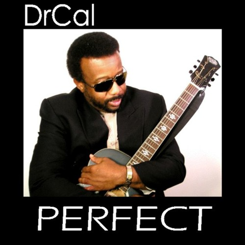 """""""PERFECT """" (DONT CHANGE A THING)     DrCal (Vocals)                 Smooth Jazz"""