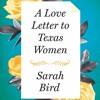 Sarah Bird on A Love Letter to Texas Women