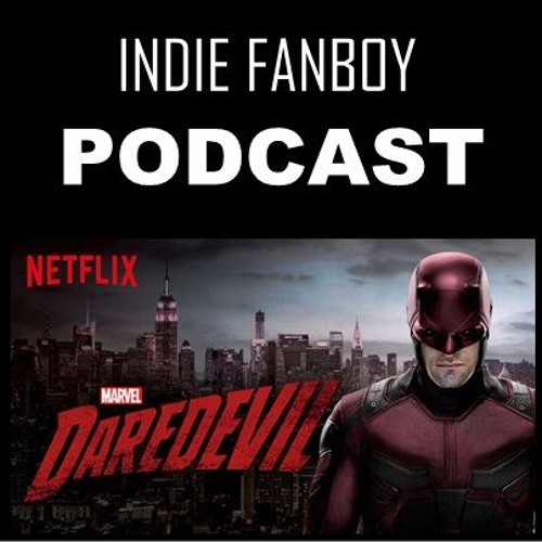 Indie Fanboy Podcast - Daredevil Season 2 Part 1