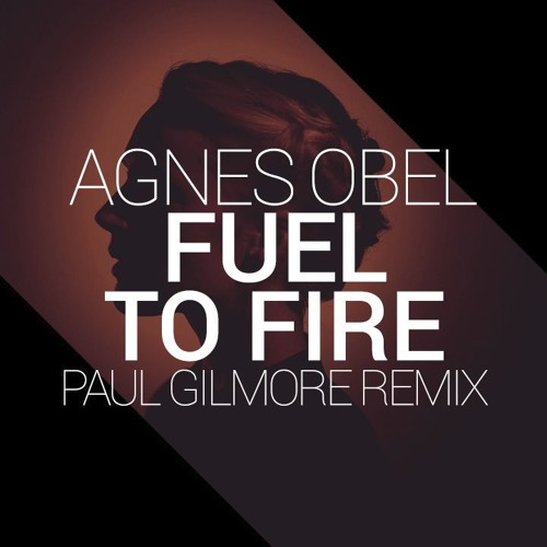 Agnes Obel - Fuel To Fire (Paul Gilmore Remix)