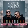Gente De Zona Feat Marc Anthony Traidora Amos Dj And Vince Molina Remix Mp3