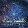 Dickster & Burn In Noise -Tumbleweed(Djantrix & Spirit Architect RMX)