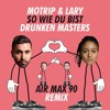 Motrip & Lary - So wie du bist (Drunken Masters AIR MAX 90 Remix)