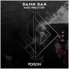 Damn Dan & Music Predators - Poison (Original Mix) FREE DOWNLOAD