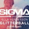 Sigma Ft. Ella Henderson - Glitterball (El Toro Remix) [Free Download]