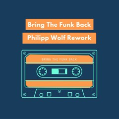 Bring The Funk Back (Philipp Wolf Rework)
