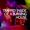 trapped inside of a burning house, part ▲