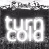 turn cold
