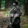 IT'S TOO LATE - Alex Bilinski