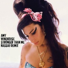 Amy Winehouse - Stronger Than Me ( NASSAU Re - Loved Mix )