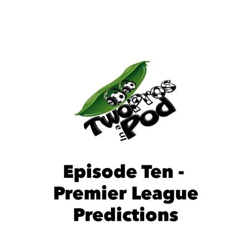 Episode 10 - Premier League Predictions