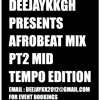 AFROBEAT MIX PT2 MID TEMPO EDITION BY DEEJAYKKGH