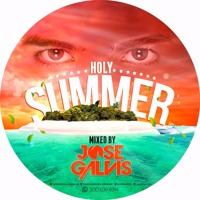 HOLY SUMMER MIXED BY JOSE GALVIS