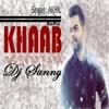 Khaab Refix (Just A Dream) - Akhil - Dj Sunny - Latest Punjabi Songs 2016