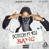 DotCom - Bang Ft ICU (Prod By Jxbeatz)
