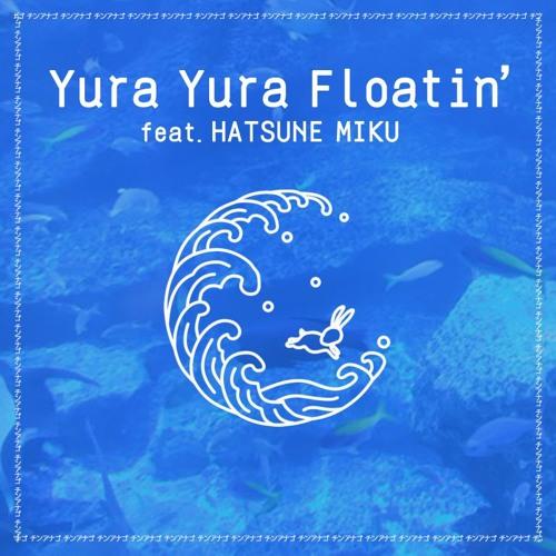 [Free DL] Yura Yura Floatin' (ft. HATSUNE MIKU)
