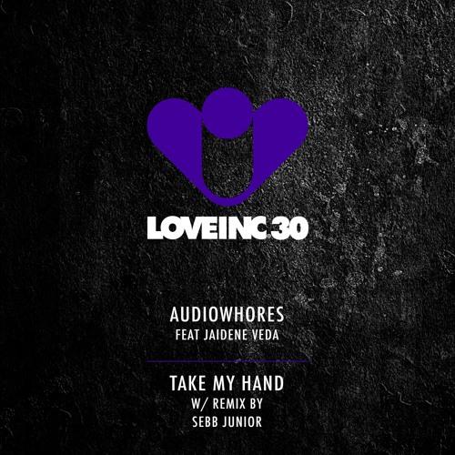 Audiowhores feat Jaidene Veda - Take My Hand (Original Mix) [Love Inc]