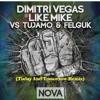 Dimitri Vegas & Like Mike Vs Tujamo & Felguk - Nova (Today And Tomorrow Remix)