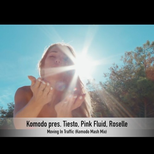 Komodo pres. Tiesto, Pink Fluid, Roselle- Moving In Traffic (Komodo Mash Xtd Mix)