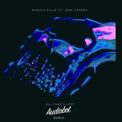 Manila Killa - All Thats Left (Feat Joni Fatora) (Audiobot Remix)