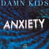 Damn Kids - Anxiety (SNACKS VOL 14 OUT NOW!)