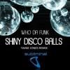 Who Da Funk - Shiny Disco Balls (Taine Jones Remix) [FREE DL]