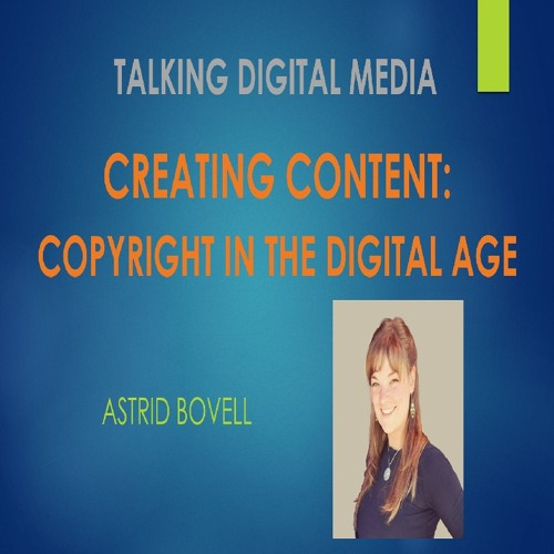 Creating Content: Copyright in the Digital Age