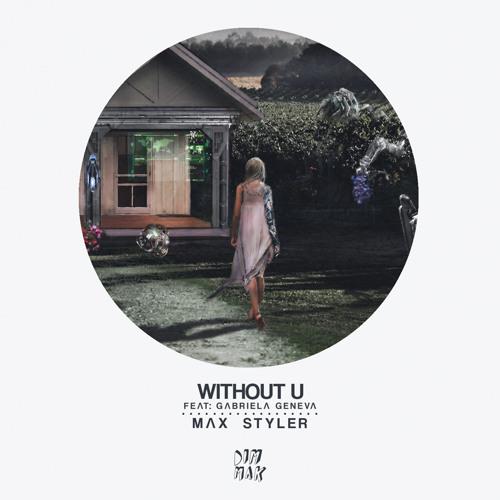 Max Styler - Without U (feat. Gabriela Geneva)
