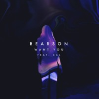 Bearson - Want You (Ft. Cal)