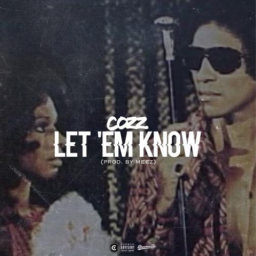 Cozz - Let Em Know Prod. Meez