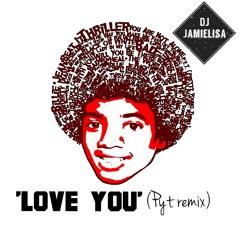 Love You (P.Y.T. Remix) By Michael Jackson - Jamielisa Remix