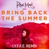 Rain Man Feat. OLY - Bring Back The Summer (IYFFE Remix)