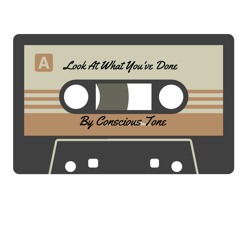 Conscious Tone - Look At What You've Done