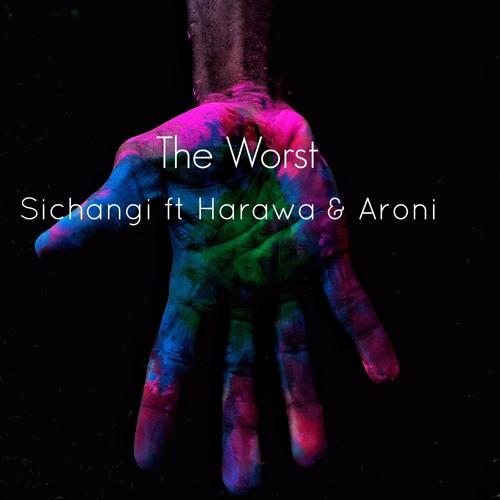 The Worst (ft Harawa X Aroni)
