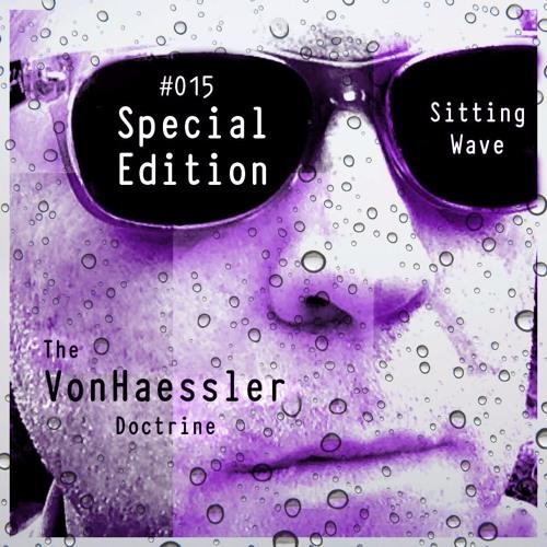 The VonHaessler Doctrine: Special Edition #015- Sitting Wave