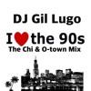 DJ Gil Lugo - I Love The 90's (The Chi & O - Town Mix)  PN